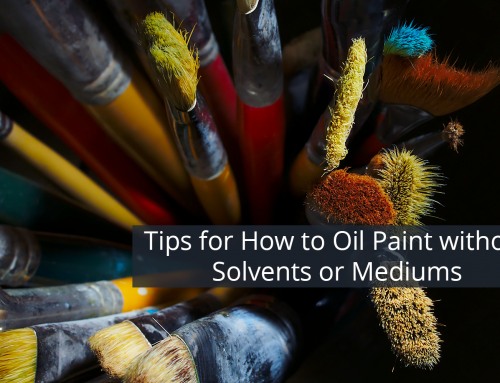 Tips for How to Oil Paint without Solvents or Mediums